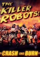Роботы-убийцы! Разрушить и сжечь
