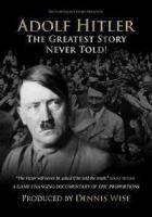 Величайшая нерассказанная история Адольфа Гитлера