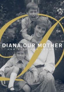 Диана - наша мама. Вспоминая принцессу Диану, 2017