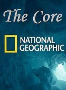 National Geographic. The Core (2005), 2005