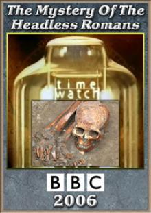 BBC. Шкала времени. Тайна обезглавленных римлян, 2006