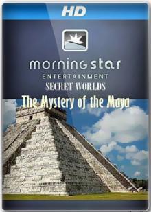 Таинственные миры. Цивилизация Майя, 2009